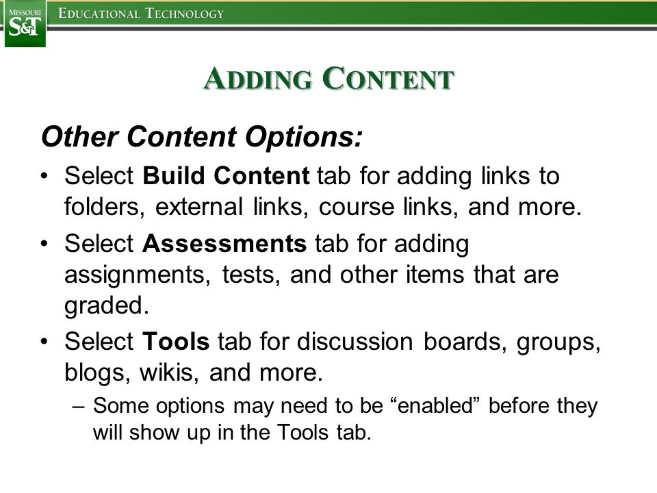 A DDING C ONTENT Other Content Options: Select Build Content tab for adding links to folders, external links, course links, and more.