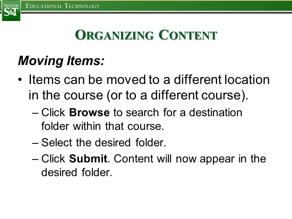 O RGANIZING C ONTENT Moving Items: Items can be moved to a different location in the course (or to a different course).