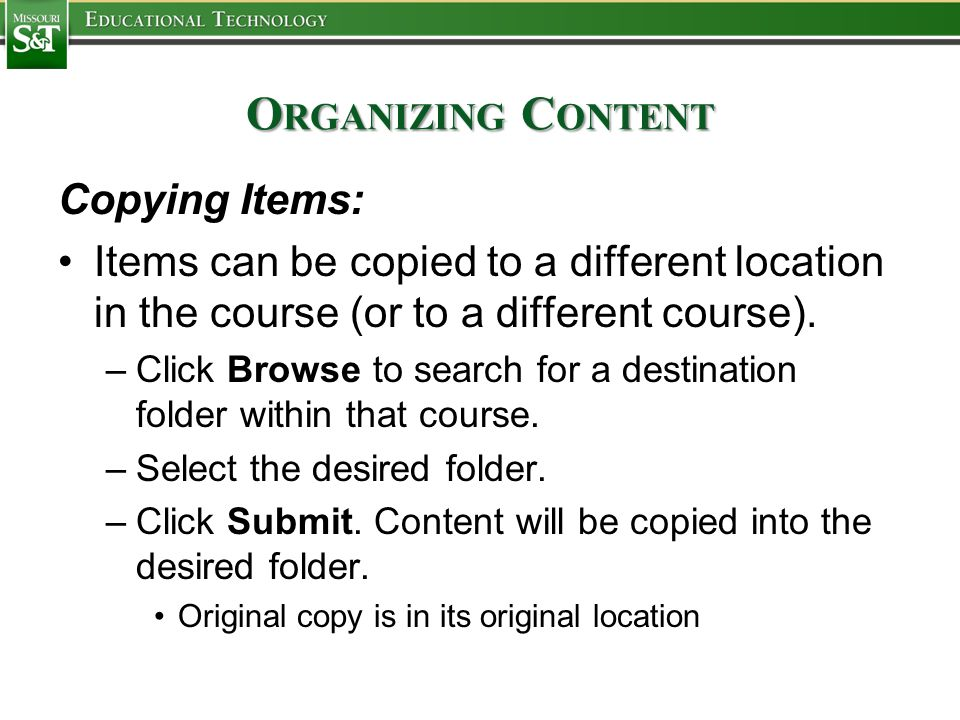 O RGANIZING C ONTENT Copying Items: Items can be copied to a different location in the course (or to a different course).