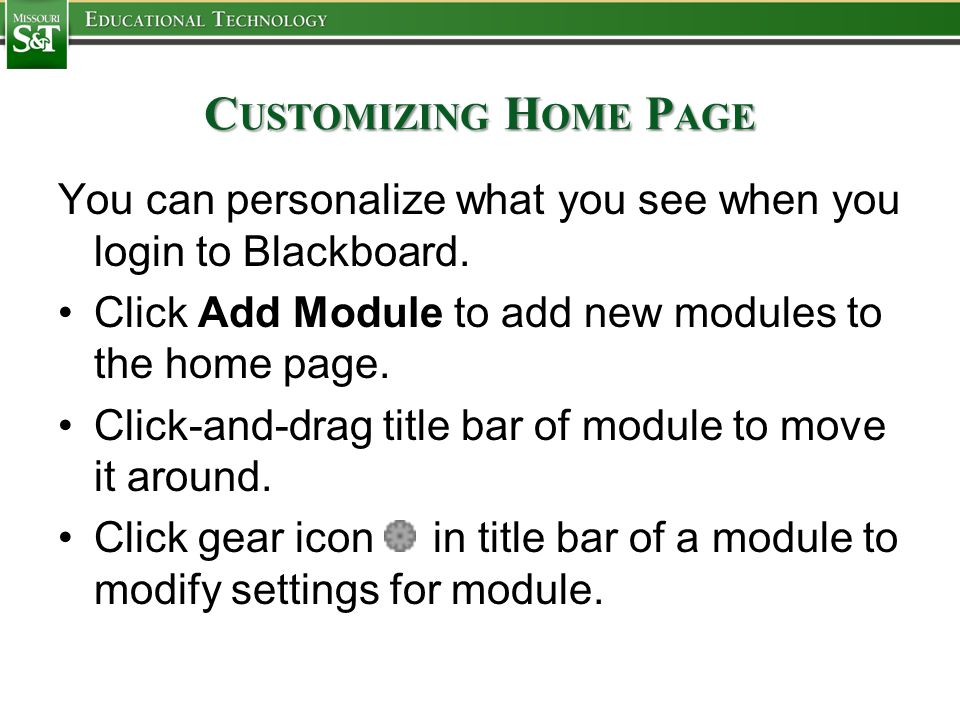 C USTOMIZING H OME P AGE You can personalize what you see when you login to Blackboard.