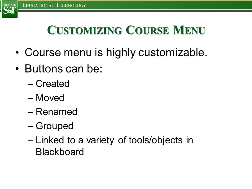 C USTOMIZING C OURSE M ENU Course menu is highly customizable.