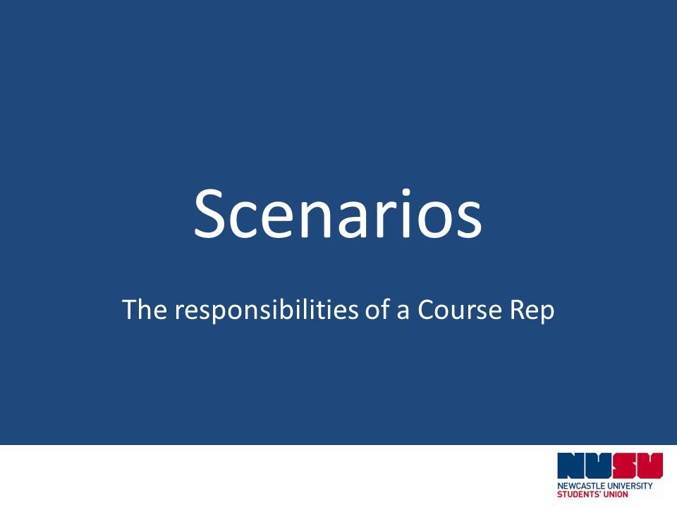 Scenarios The responsibilities of a Course Rep