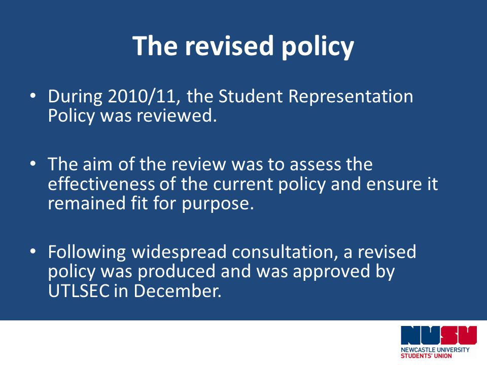 The revised policy During 2010/11, the Student Representation Policy was reviewed.