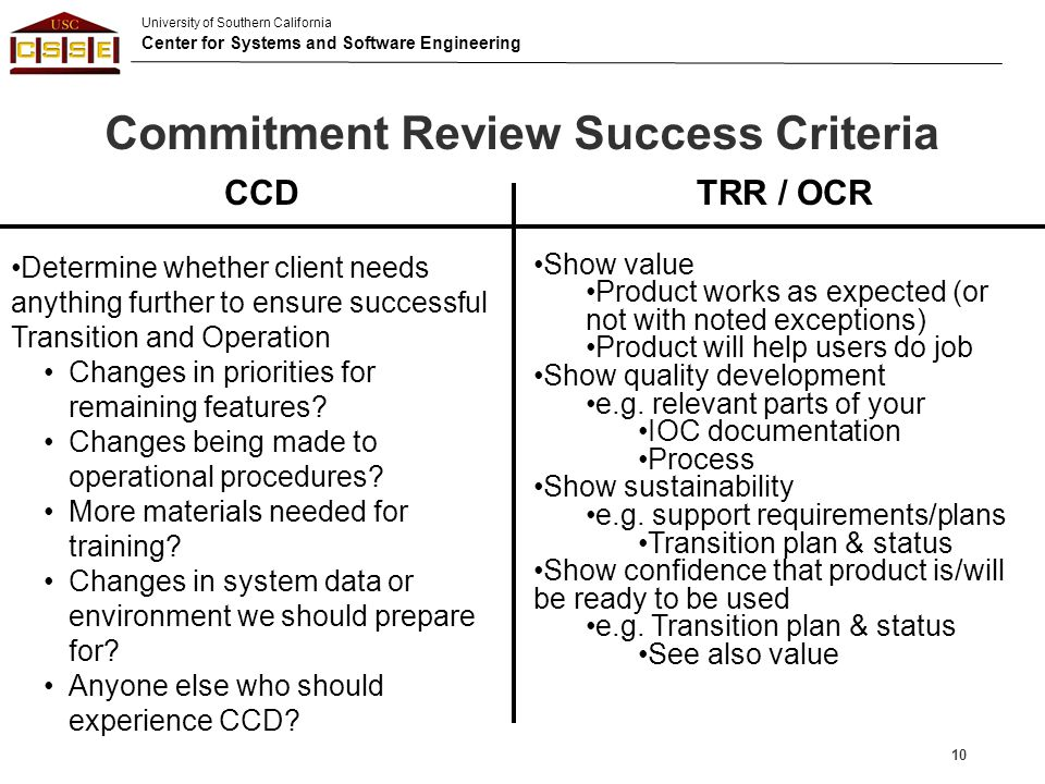 University of Southern California Center for Systems and Software Engineering Commitment Review Success Criteria 10 TRR / OCR Show value Product works
