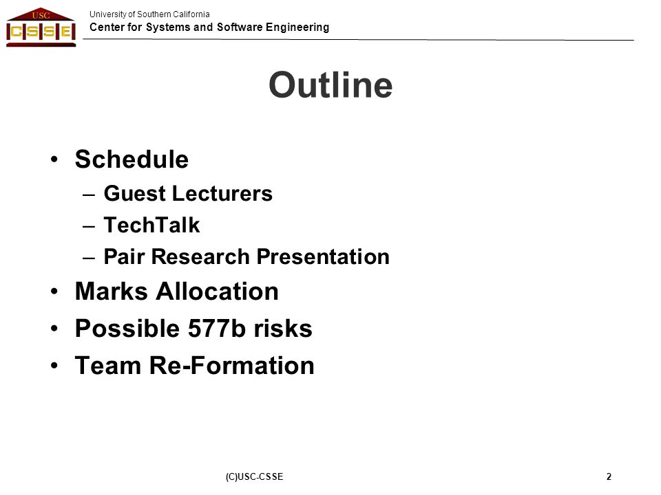 University of Southern California Center for Systems and Software Engineering Outline Schedule –Guest Lecturers –TechTalk –Pair Research Presentation