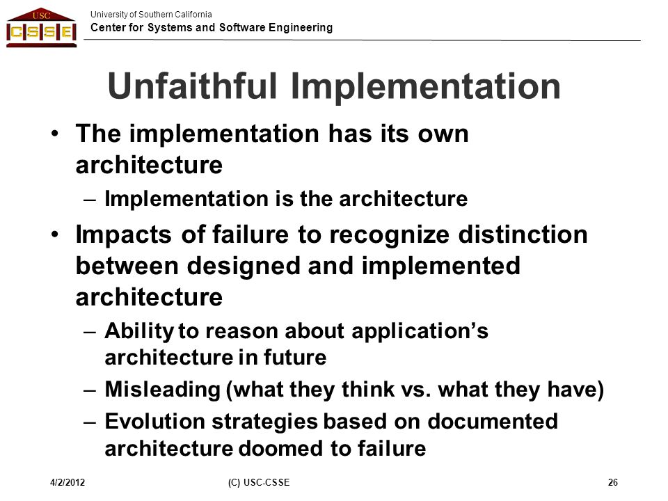 University of Southern California Center for Systems and Software Engineering Unfaithful Implementation The implementation has its own architecture –I