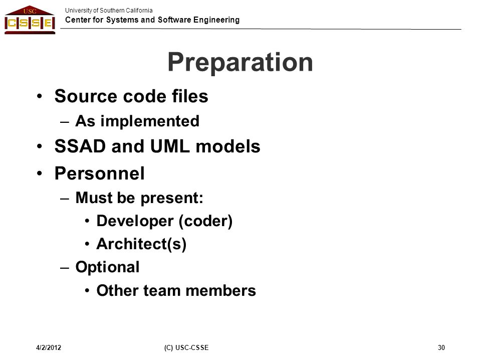 University of Southern California Center for Systems and Software Engineering Preparation Source code files –As implemented SSAD and UML models Person