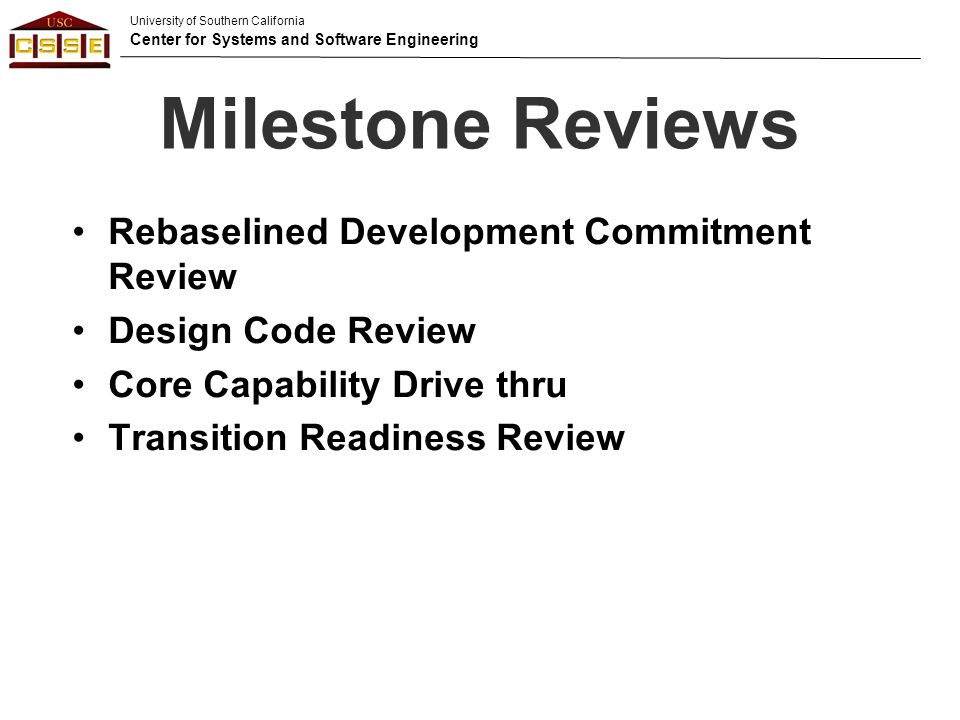 University of Southern California Center for Systems and Software Engineering CCD : Baseline Agenda ©USC-CSSE 45 Summary of Core Capability content –Prioritized capabilities Review example Core Capability usage scenario Hands-on client usage –Most of time should be spent here Discussion of IOC priorities Tailor agenda to your project