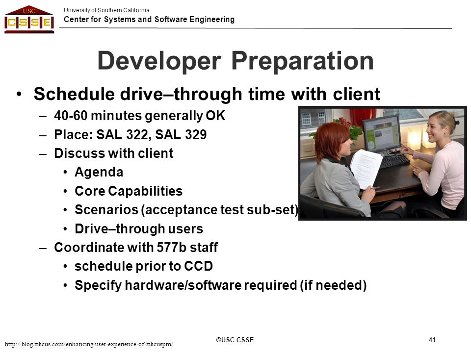University of Southern California Center for Systems and Software Engineering Developer Preparation ©USC-CSSE 41 Schedule drive–through time with clie