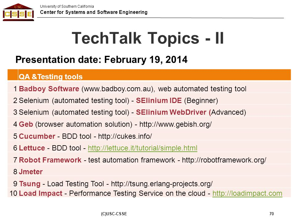 University of Southern California Center for Systems and Software Engineering TechTalk Topics - II (C)USC-CSSE70 QA &Testing tools 1Badboy Software (w