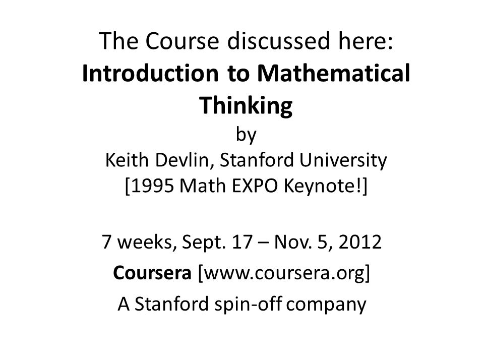 The Course discussed here: Introduction to Mathematical Thinking by Keith Devlin, Stanford University [1995 Math EXPO Keynote!] 7 weeks, Sept.