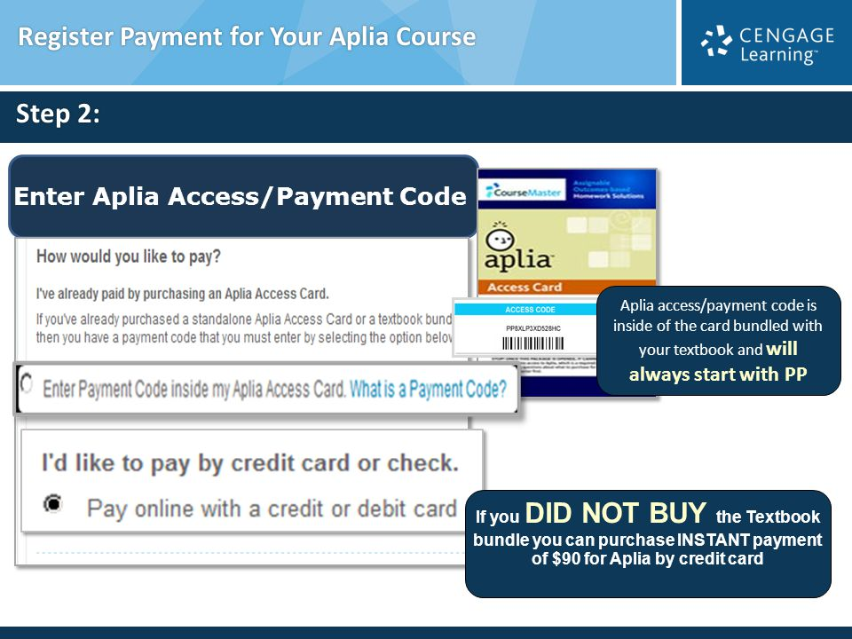 Step 2:. Enter Aplia Access/Payment Code Register Payment for Your Aplia Course Aplia access/payment code is inside of the card bundled with your text