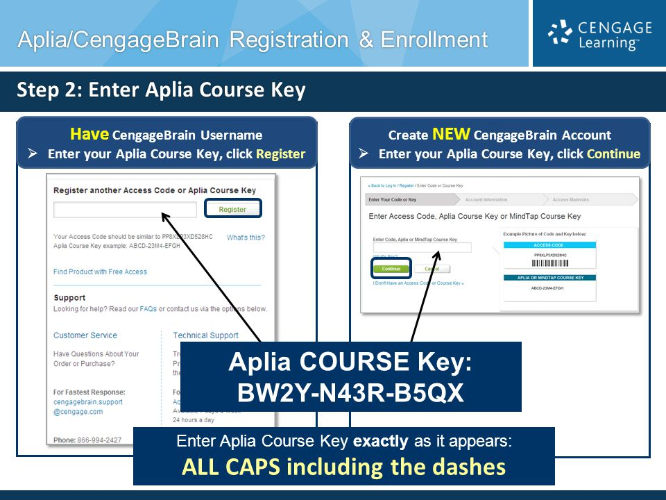 Step 2: Enter Aplia Course Key Enter Aplia Course Key exactly as it appears: ALL CAPS including the dashes Have CengageBrain Username Enter your Aplia