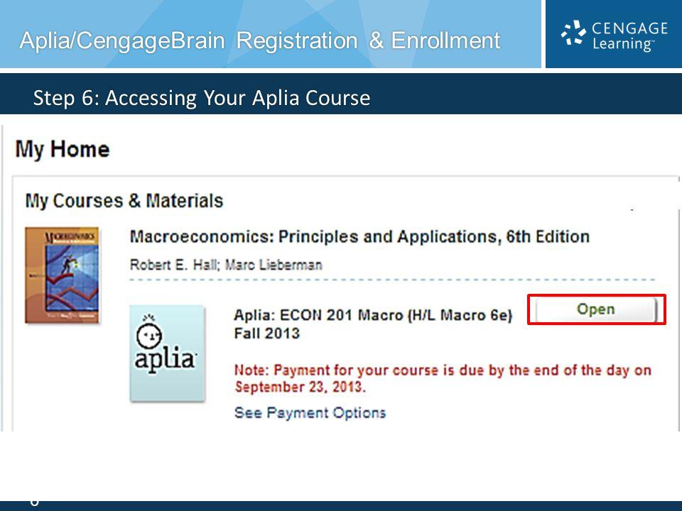 6 Step 6: Accessing Your Aplia Course Aplia/CengageBrain Registration & Enrollment Aplia/CengageBrain Registration & Enrollment