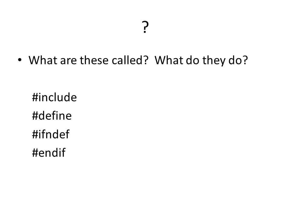 ? What are these called? What do they do? #include #define #ifndef #endif