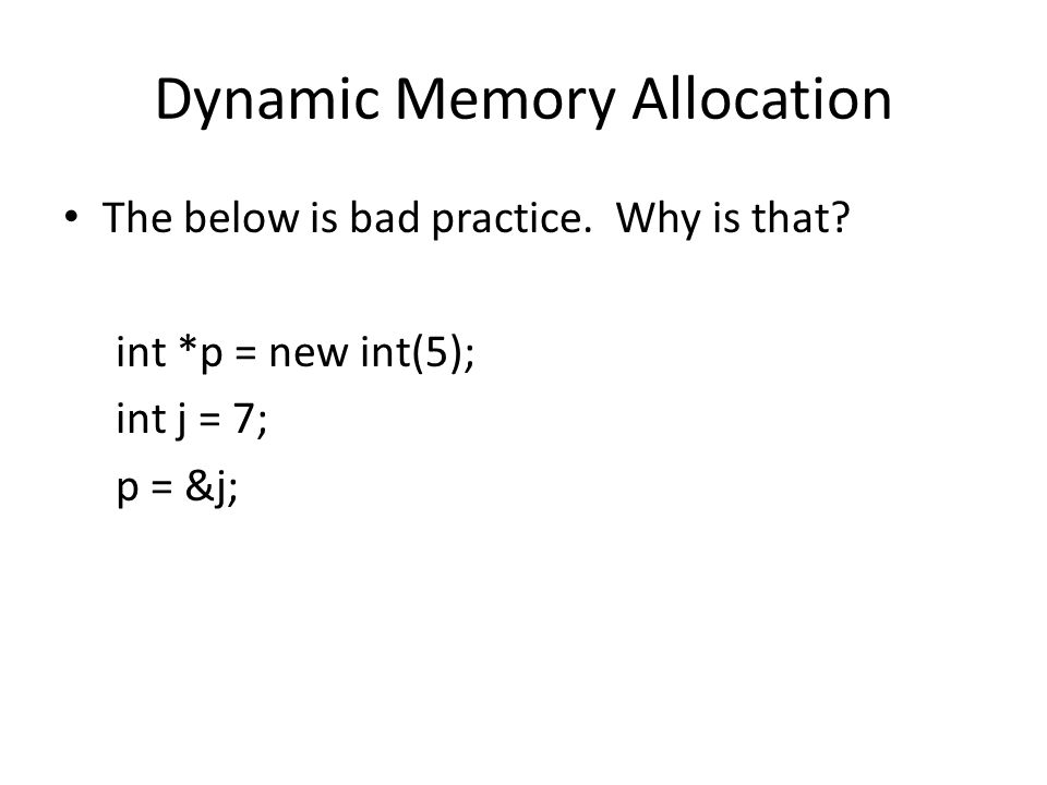 Dynamic Memory Allocation The below is bad practice. Why is that? int *p = new int(5); int j = 7; p = &j;