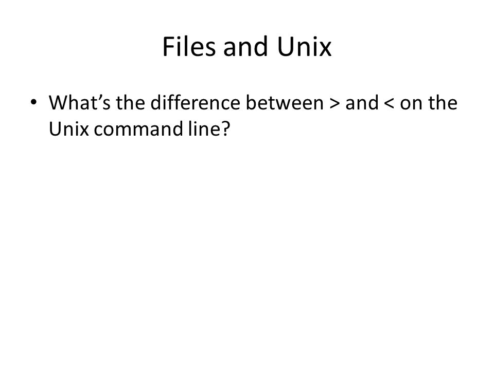 Files and Unix Whats the difference between > and < on the Unix command line