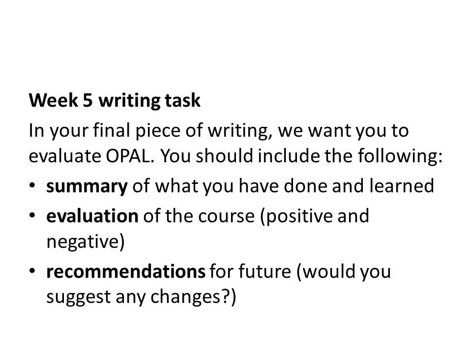 Week 5 writing task In your final piece of writing, we want you to evaluate OPAL.
