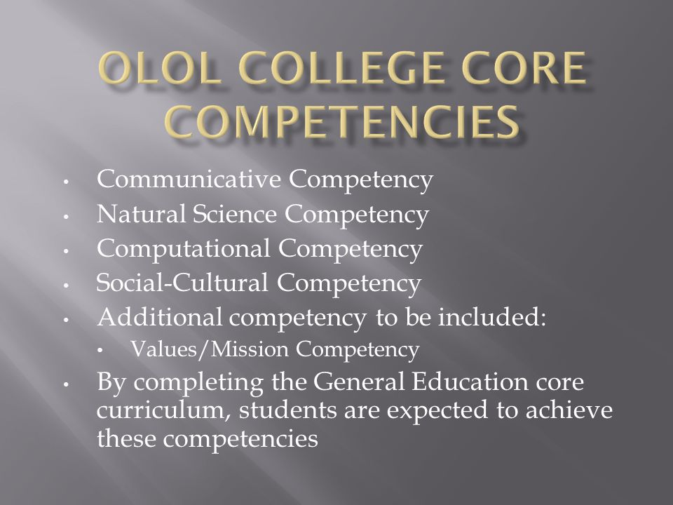 Communicative Competency Natural Science Competency Computational Competency Social-Cultural Competency Additional competency to be included: Values/Mission Competency By completing the General Education core curriculum, students are expected to achieve these competencies