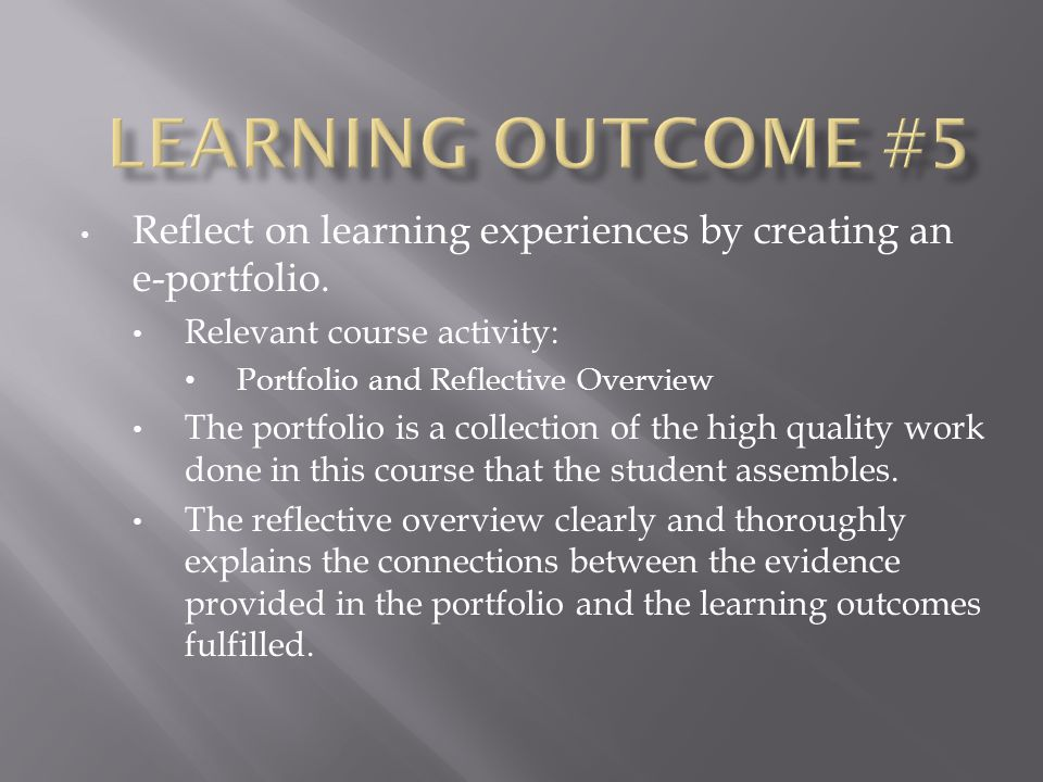 Reflect on learning experiences by creating an e-portfolio.