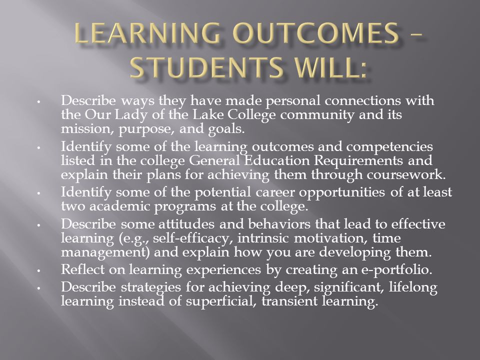 Students will describe ways they have made personal connections with the Our Lady of the Lake College community and its mission, purpose, and goals.