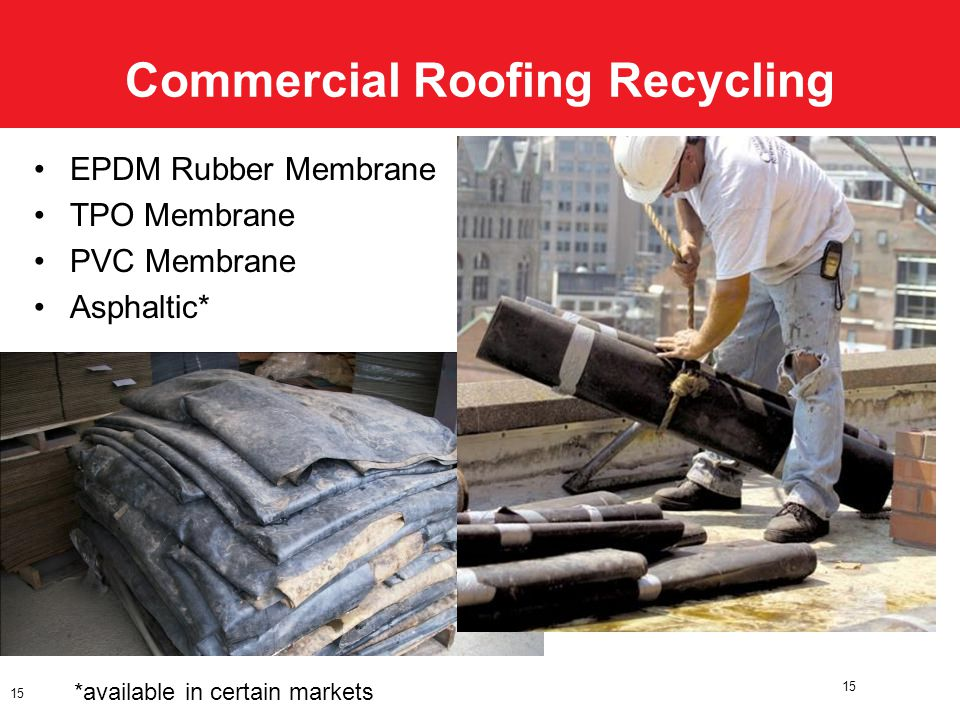 Commercial Roofing Recycling 15 EPDM Rubber Membrane TPO Membrane PVC Membrane Asphaltic* 15 *available in certain markets