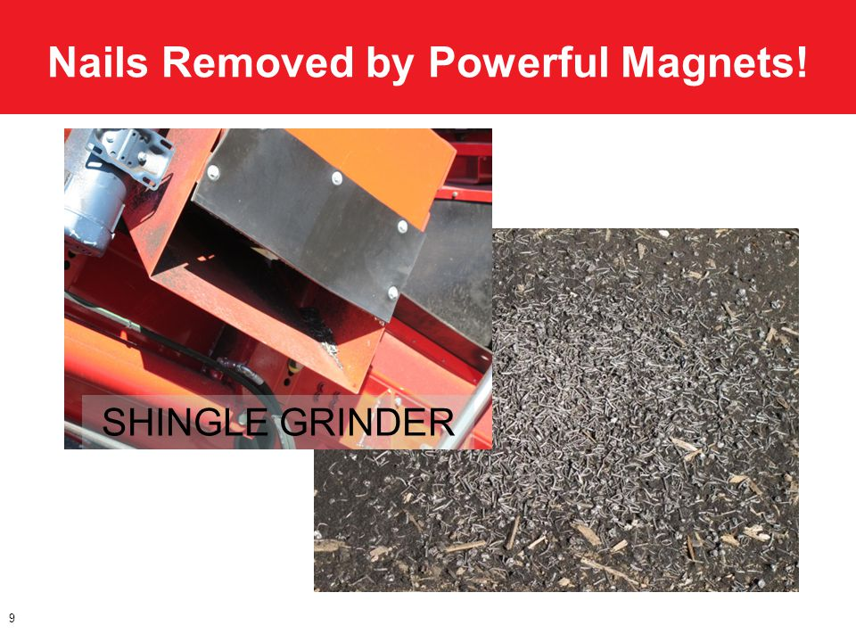 Nails Removed by Powerful Magnets! 9 SHINGLE GRINDER
