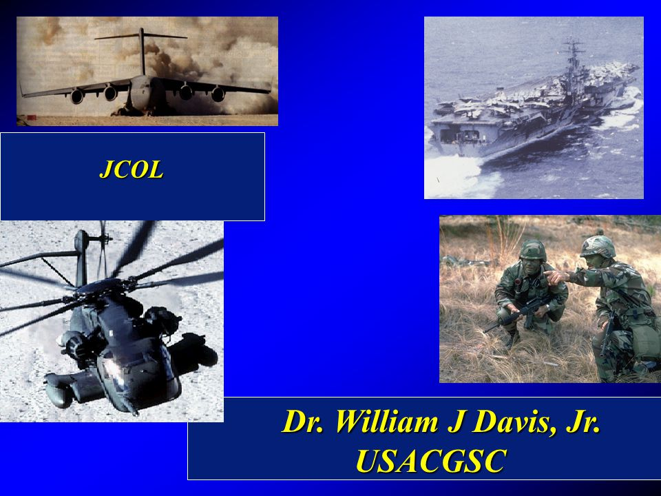 Dr. William J Davis, Jr. Dr. William J Davis, Jr.USACGSC JCOL