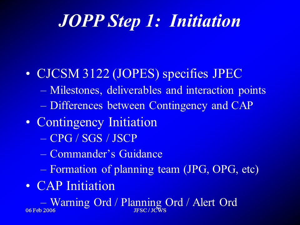 06 Feb 2006JFSC / JCWS CJCSM 3122 (JOPES) specifies JPEC –Milestones, deliverables and interaction points –Differences between Contingency and CAP Con