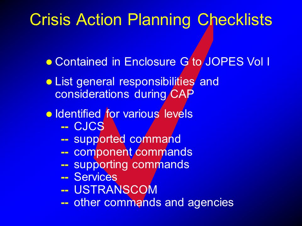 Contained in Enclosure G to JOPES Vol I List general responsibilities and considerations during CAP Identified for various levels --CJCS --supported c