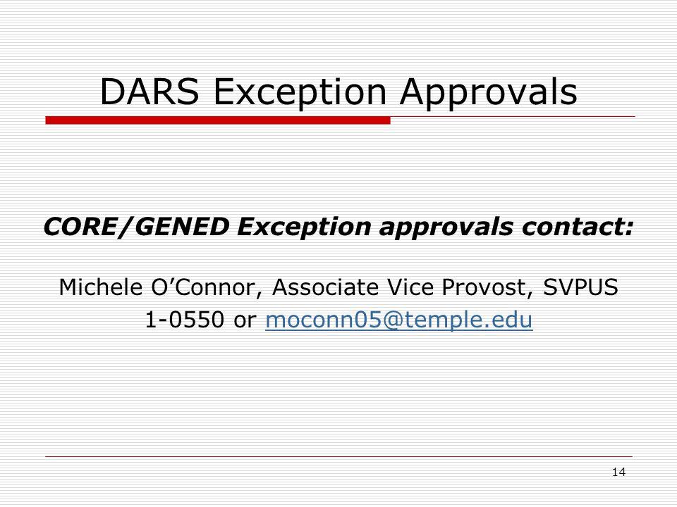 14 DARS Exception Approvals CORE/GENED Exception approvals contact: Michele OConnor, Associate Vice Provost, SVPUS 1-0550 or moconn05@temple.edumoconn05@temple.edu