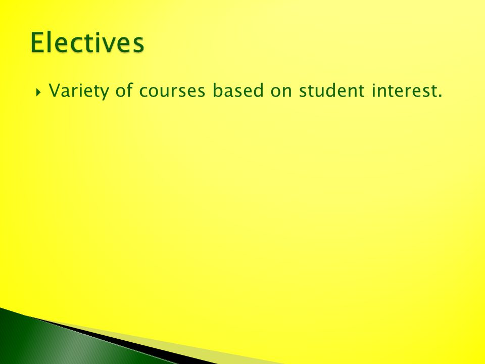 Variety of courses based on student interest.
