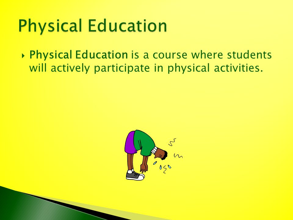 Physical Education is a course where students will actively participate in physical activities.