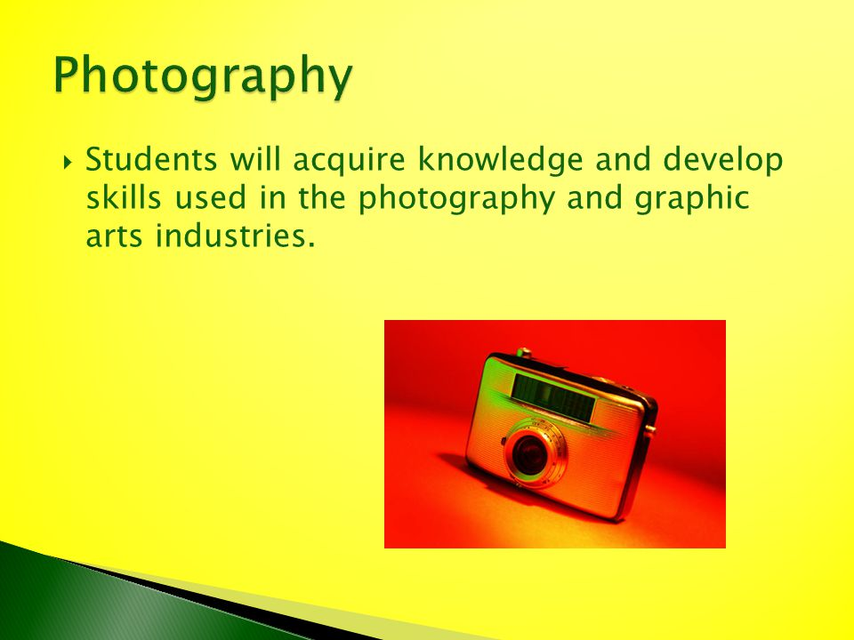 Students will acquire knowledge and develop skills used in the photography and graphic arts industries.