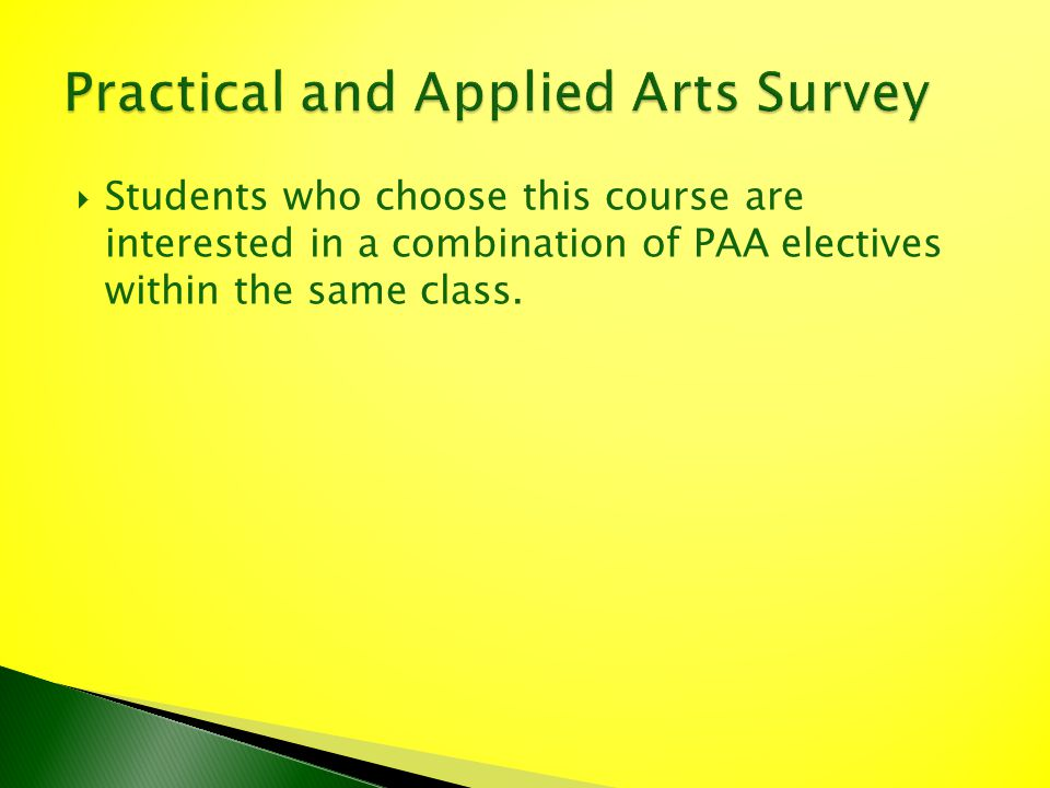Students who choose this course are interested in a combination of PAA electives within the same class.