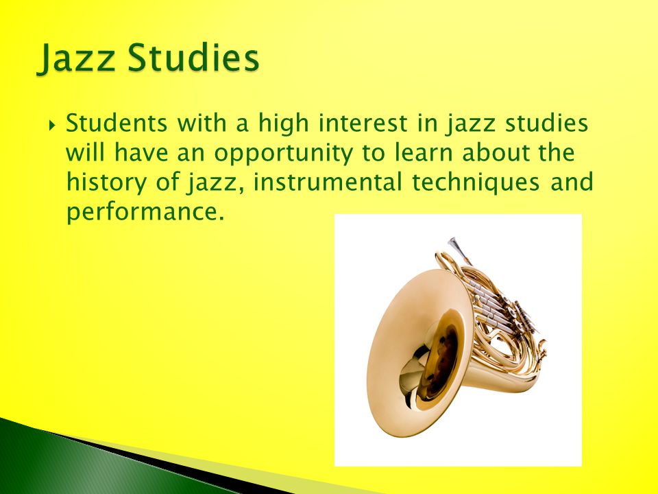 Students with a high interest in jazz studies will have an opportunity to learn about the history of jazz, instrumental techniques and performance.