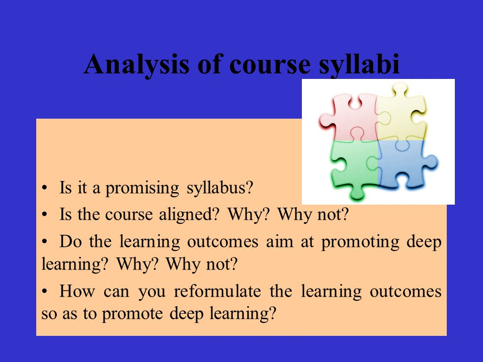 Analysis of course syllabi Is it a promising syllabus? Is the course aligned? Why? Why not? Do the learning outcomes aim at promoting deep learning? W
