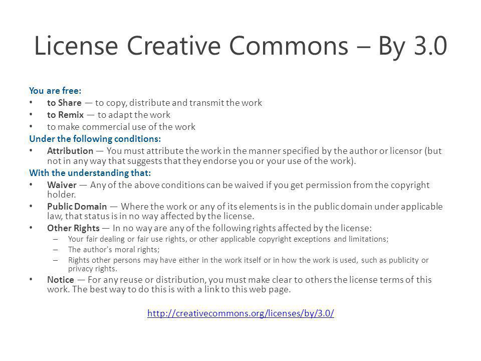 License Creative Commons – By 3.0 You are free: to Share to copy, distribute and transmit the work to Remix to adapt the work to make commercial use o