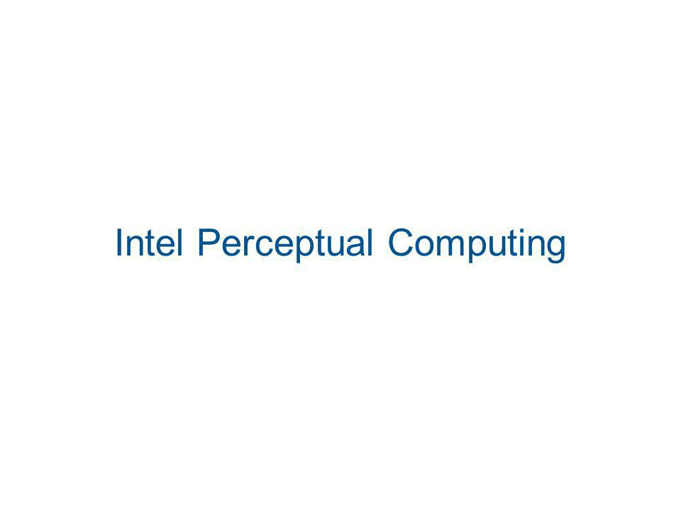 Intel Perceptual computing Close range camera HD camera Depth sensor Dual array microphone A lot of features Close-range hand and finger tracking Speech recognition Face Analysis