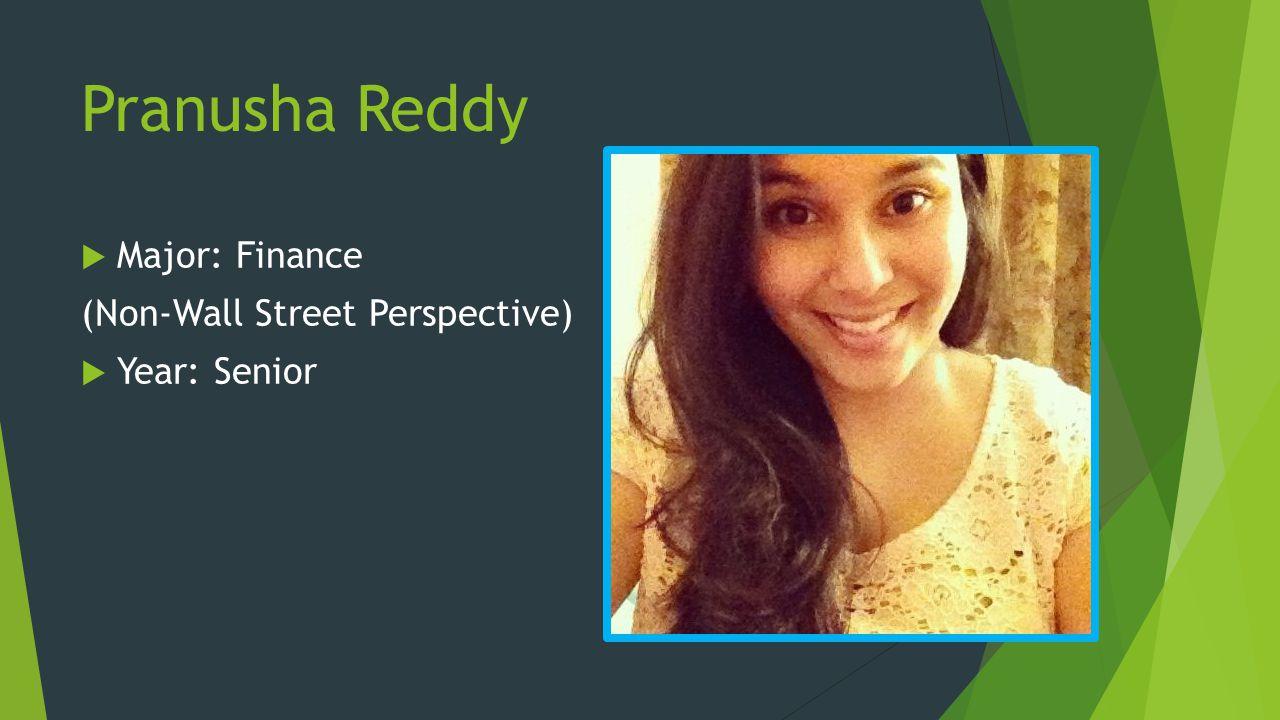 Pranusha Reddy Major: Finance (Non-Wall Street Perspective) Year: Senior