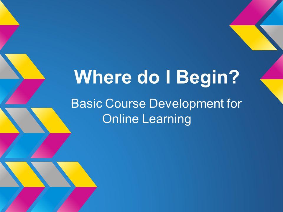 Where do I Begin Basic Course Development for Online Learning