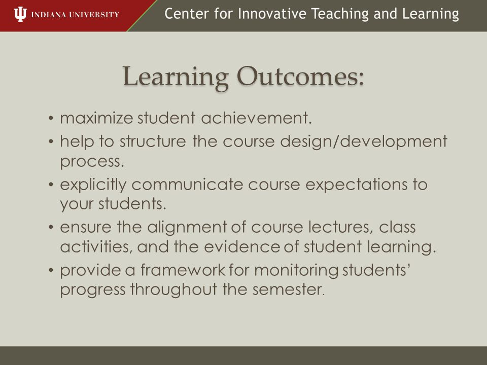 maximize student achievement. help to structure the course design/development process. explicitly communicate course expectations to your students. en