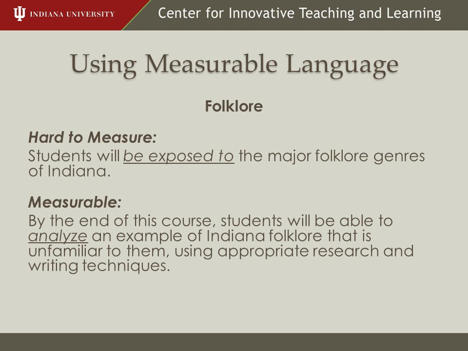Using Measurable Language Folklore Hard to Measure: Students will be exposed to the major folklore genres of Indiana. Measurable: By the end of this c