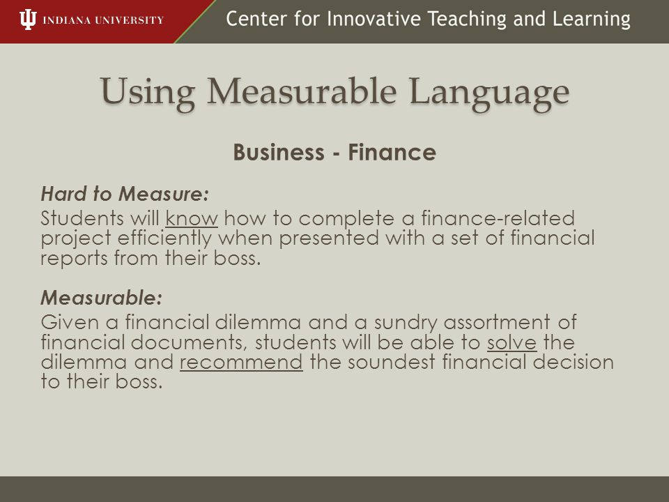 Using Measurable Language Business - Finance Hard to Measure: Students will know how to complete a finance-related project efficiently when presented