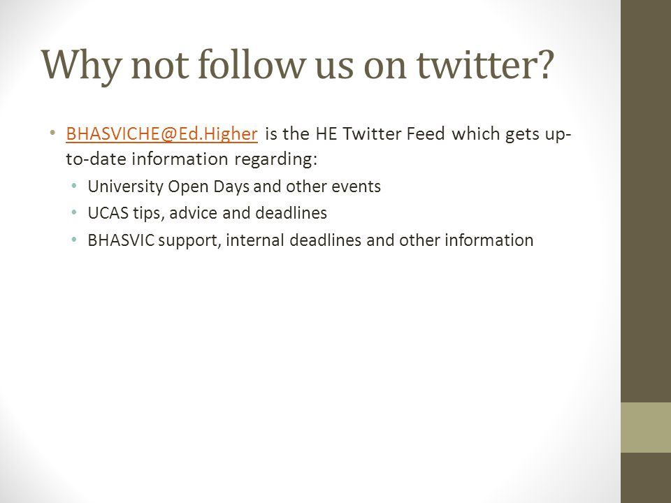 Why not follow us on twitter? BHASVICHE@Ed.Higher is the HE Twitter Feed which gets up- to-date information regarding: BHASVICHE@Ed.Higher University