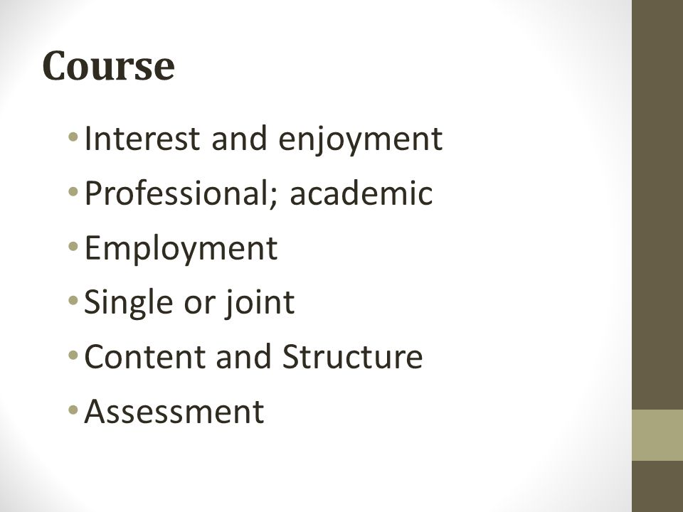 Course Interest and enjoyment Professional; academic Employment Single or joint Content and Structure Assessment