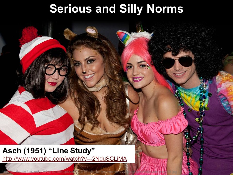 Serious and Silly Norms http://cdn04.cdn.justjared.com/wp-content/uploads/2012/10/hale-jjhp/lucy-hale-chris-zylka-just-jared-halloween-party-04.jpg Asch (1951) Line Study http://www.youtube.com/watch v=-2NduSCLiMA http://www.youtube.com/watch v=-2NduSCLiMA