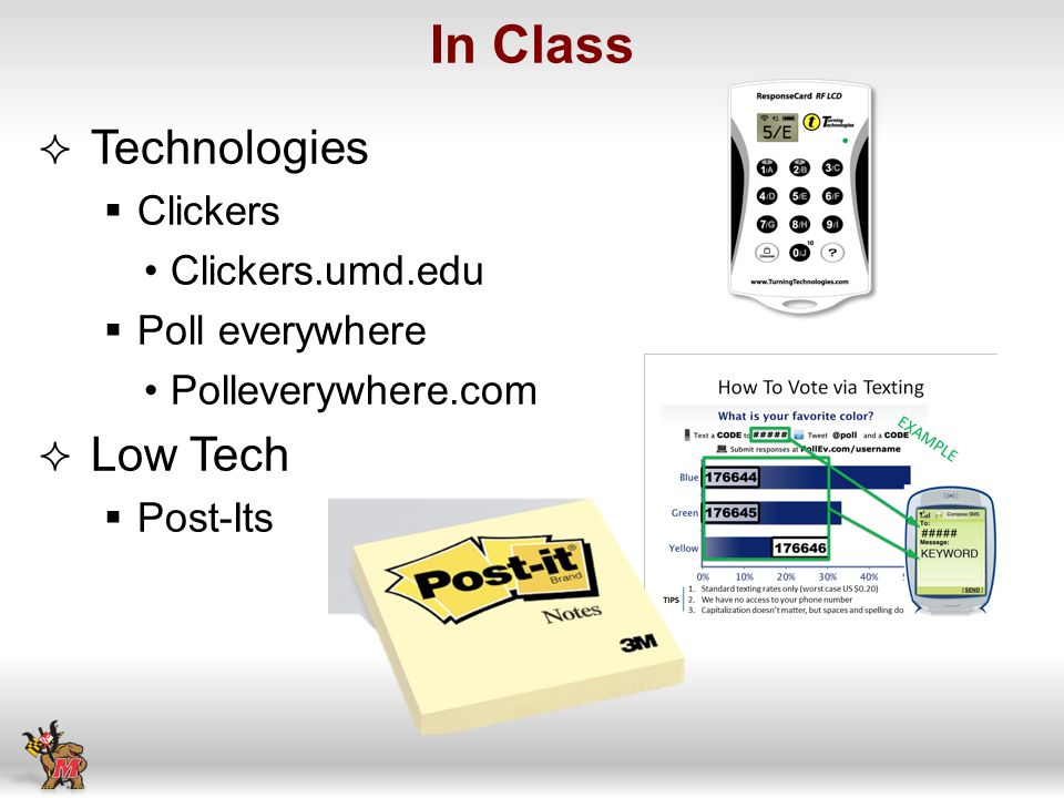Technologies Clickers Clickers.umd.edu Poll everywhere Polleverywhere.com Low Tech Post-Its In Class