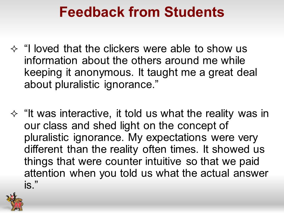 Feedback from Students I loved that the clickers were able to show us information about the others around me while keeping it anonymous.