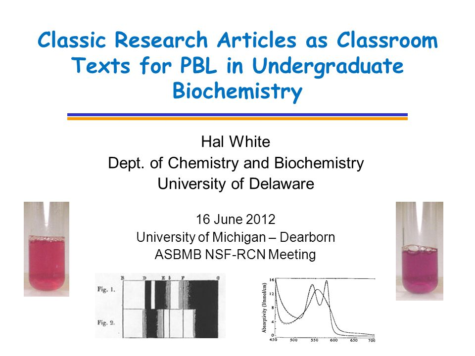 Classic Research Articles as Classroom Texts for PBL in Undergraduate Biochemistry Hal White Dept.